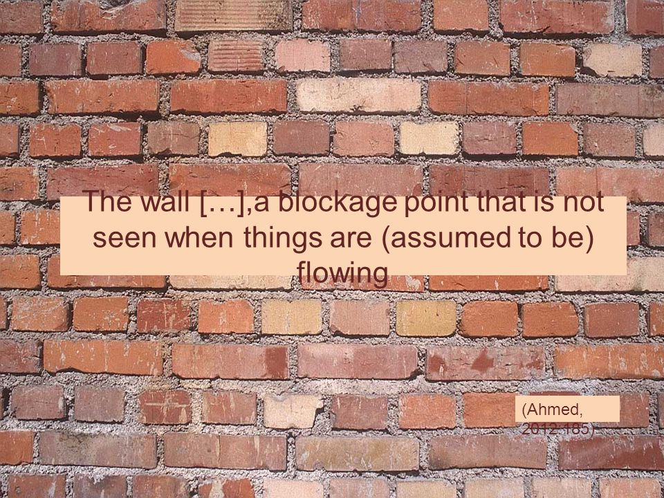 The wall […],a blockage point that is not seen when things are (assumed to be) flowing